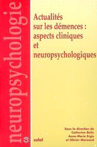 Actualités sur les démences : aspects cliniques et neuropsychologiques