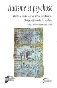 Autisme et psychose : machine autistique et délire machinique : clinique différentielle des psychoses