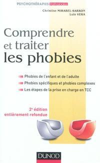 Comprendre et traiter les phobies : phobies de l'enfant et de l'adulte, phobies spécifiques et phobies complexes, les étapes de la prise en charge en TCC