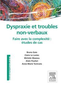 Dyspraxie et troubles non verbaux : faire avec la complexité : études de cas