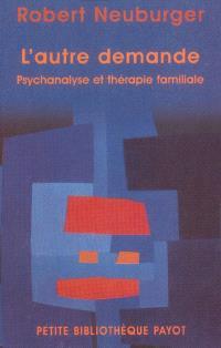L'autre demande : psychanalyse et thérapie familiale