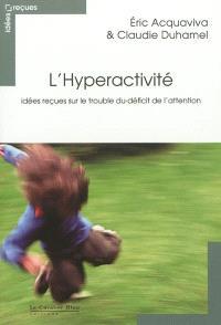 L'hyperactivité : idées reçues sur le trouble du déficit de l'attention