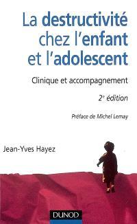 La destructivité chez l'enfant et l'adolescent : clinique et accompagnement