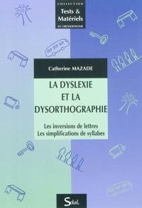 La dyslexie et la dysorthographie : les inversions de lettres, les simplifications de syllabes