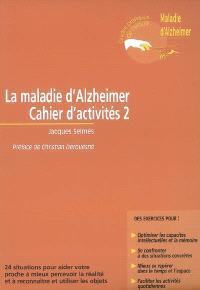 La maladie d'Alzheimer : cahier d'activités 2