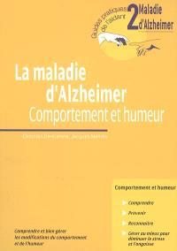 La maladie d'Alzheimer : comportement et humeur : comprendre et bien gérer les modifications du comportement et de l'humeur