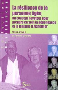 La résilience de la personne âgée, un concept novateur pour prendre en soin la dépendance et la maladie d'Alzheimer : actes du colloque de Hyères, 17 & 18 mai 2008