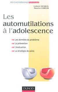 Les automutilations à l'adolescence : les données du problème, la prévention, l'évaluation, la stratégie de soins