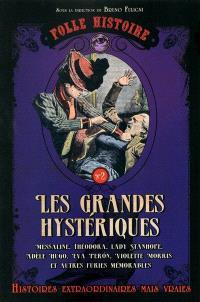 Les grandes hystériques : Messaline, Théodora, Lady Stanhope, Adèle Hugo, Eva Peron, Violette Morris et autres furies mémorables