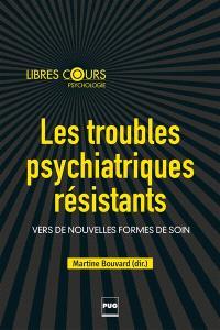 Les troubles psychiatriques résistants : vers de nouvelles formes de soins
