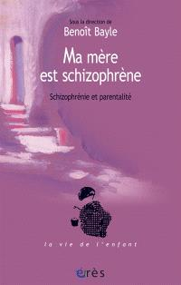Ma mère est schizophrène : schizophrénie et parentalité