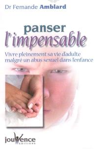 Panser l'impensable : vivre pleinement sa vie d'adulte malgré un abus sexuel dans l'enfance