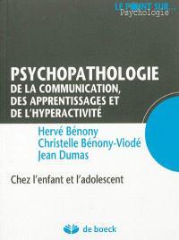 Psychopathologie de la communication, des apprentissages et de l'hyperactivité : chez l'enfant et l'adolescent