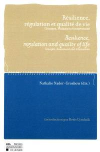 Résilience, régulation et qualité de vie : concepts, évaluation et intervention = Resilience, regulation and quality of life : concepts, assesment and intervention