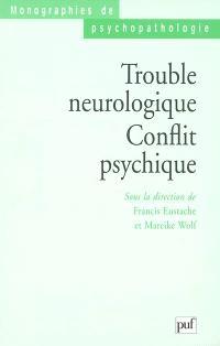 Trouble neurologique, conflit psychique