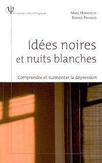 Idées noires et nuits blanches : comprendre et surmonter la dépression