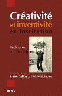 Créativité et inventivité en institution : empêchements et possibles