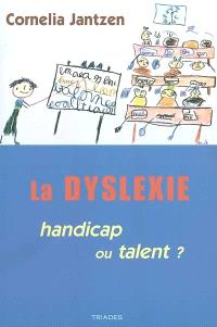 La dyslexie : handicap ou talent ?