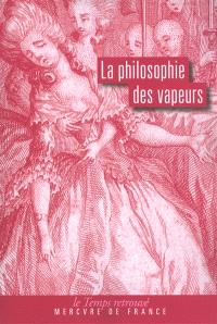 La philosophie des vapeurs. Suivi de Dissertation sur les vapeurs et les pertes de sang