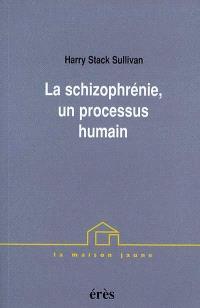La schizophrénie, un processus humain