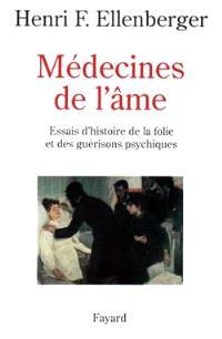 Médecines de l'âme : essais d'histoire de la folie et des guérisons psychiques