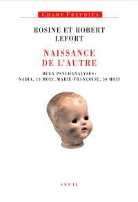 Naissance de l'autre : deux psychanalyses : Nadia, 13 mois, Marie-Françoise, 30 mois