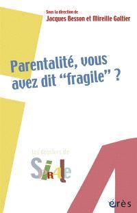 Parentalité, vous avez dit fragile ?
