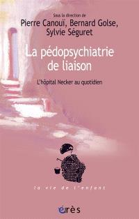 Pédopsychiatrie de liaison : l'hôpital Necker au quotidien
