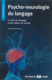 Psycho-neurologie du langage : le sens du langage et des objets du monde