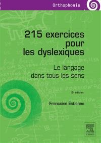 215 exercices pour les dyslexiques : le langage dans tous les sens
