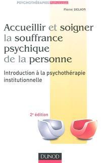 Accueillir et soigner la souffrance psychique de la personne : introduction à la psychothérapie institutionnelle