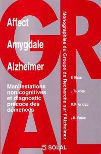 Affect, amygdale, Alzheimer : manifestations non cognitives et diagnostic précoce des démences
