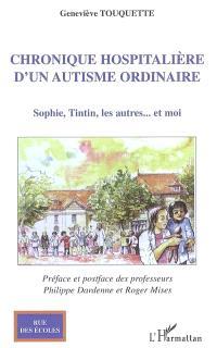 Chronique hospitalière d'un autisme ordinaire : Sophie, Tintin, les autres.... et moi
