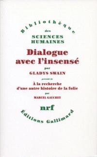 Dialogue avec l'insensé : essais d'histoire de la psychiatrie. A la recherche d'une autre histoire de la folie