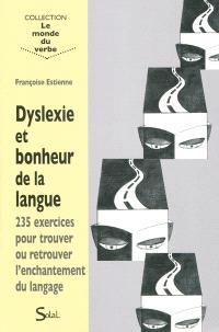 Dyslexie et bonheur de la langue : 235 exercices pour trouver ou retrouver l'enchantement du langage
