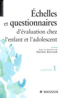 Echelles et questionnaires d'évaluation chez l'enfant et l'adolescent. Volume 1