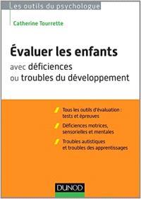 Evaluer les enfants avec déficiences ou troubles du développement : tous les outils d'évaluation, tests et épreuves : déficiences motrices, sensorielles et mentales, troubles autistiques et troubles des apprentissages