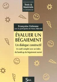 Evaluer un bégaiement : un dialogue constructif : un outil complet avec un index du handicap du bégaiement normé