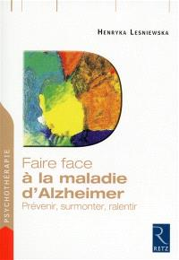 Faire face à la maladie d'Alzheimer : prévenir, surmonter, ralentir