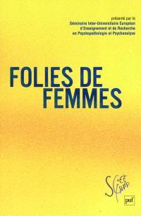 Folies de femmes : Séminaire interuniversitaire européen d'enseignement et de recherche en psychopathologie et psychanalyse