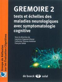 Grémoire. Volume 2, Tests et échelles des maladies neurologiques avec symptomatologie cognitive