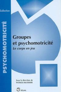 Groupes et psychomotricité : le corps en jeu