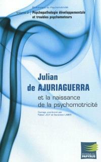 Julian de Ajuriaguerra et la naissance de la psychomotricité. Volume 2, Psychopathologie développementale et troubles psychomoteurs