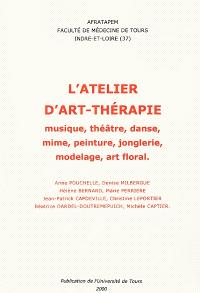 L'atelier d'art-thérapie : musique, théâtre, danse, mime, peinture, jonglerie, modelage, art floral