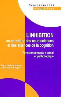 L'inhibition au carrefour des neurosciences et des sciences de la cognition : fonctionnements normal et pathologique