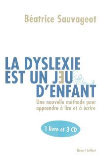 La dyslexie est un jeu d'enfant : une méthode pour apprendre ou réapprendre le français autrement