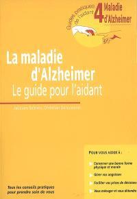 La maladie d'Alzheimer : le guide pour l'aidant