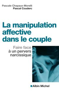 La manipulation affective dans le couple : faire face à un pervers narcissique