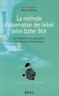 La méthode d'observation des bébés selon Esther Bick : la formation et les applications préventives et thérapeutiques