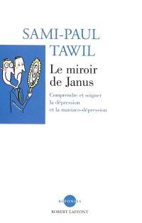 Le miroir de Janus : comprendre et soigner la dépression et la maniaco-dépression